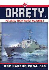 Okręty Polskiej Marynarki Wojennej Tom 6 ORP Kaszub Proj.620 - zbiorowe opracowanie | mała okładka