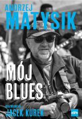 Mój blues Rozmawiał: Jacek Kurek - Andrzej Matysik | mała okładka