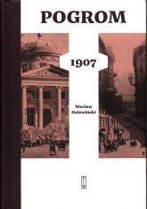 Pogrom 1907 - Wacław Holewiński | mała okładka