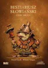 Bestiariusz Słowiański 2 czyli o nieznanych biziach kadukach i samojadkach - Zych Paweł, Vargas Witold   mała okładka