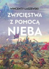 Zwycięstwa z pomocą nieba - Wincenty Łaszewski | mała okładka