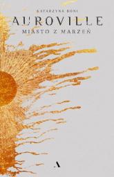 Auroville. Miasto z marzeń - Katarzyna Boni | mała okładka