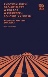 Żydowski ruch spółdzielczy w Polsce w pierwszej połowie XX wieku Ideologia i praktyka społeczna - Kendziorek  Piotr   mała okładka