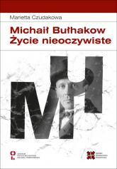 Michaił Bułhakow Życie nieoczywiste - Marietta Czudakowa | mała okładka