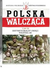 Polska Walcząca Tom 70 Eksterytorialny Okręg WIleński AK - zbiorowe opracowanie | mała okładka
