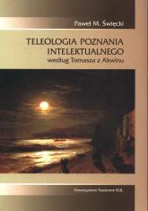 Teleologia poznania intelektualnego według Tomasza z Akwinu - Święcki Paweł M. | mała okładka