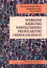 Wybrane kierunki współczesnej profilaktyki i resocjalizacji - Grzesiak-Witek Danuta, Łuka Magdalena, Witek Paweł | mała okładka