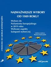 Najważniejsze wybory od 1989 roku? Wybory do Parlamentu Europejskiego w 2019 roku: Wybrane aspekty kampanii wyborczej -  | mała okładka