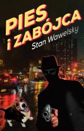 Pies i zabójca - Stan Wawelsky | mała okładka