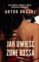 Jak uwieść żonę bossa - Artur Górski | mała okładka