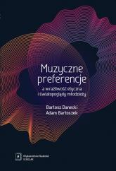 Muzyczne preferencje a wrażliwość etyczna i światopoglądy młodzieży - Bartoszek Adam, Danecki Bartosz   mała okładka