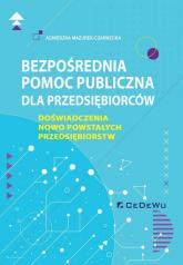 Bezpośrednia pomoc publiczna dla przedsiębiorców Doświadczenia nowo powstałych przedsiębiorstw - Agnieszka Mazurek-Czarnecka | mała okładka