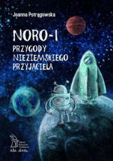 Noro - 1 przygody nieziemskiego przyjaciela Bajka edukacyjna o relacjach społecznych i emocjach - Joanna Pstrągowska   mała okładka
