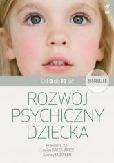 Rozwój psychiczny dziecka od 0 do 10 lat - Ilg Frances L, Bates Ames Louise, Baker Sidney M. | mała okładka