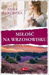 Miłość na wrzosowisku - Anna Łajkowska | mała okładka