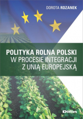 Polityka rolna Polski w procesie integracji z Unią Europejską - Dorota Rdzanek | mała okładka