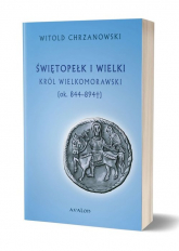 Świętopełk I Wielki. Król Wielkomorawski [ok. 844-894] - Witold Chrzanowski | mała okładka