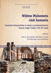 Widmo Mahometa, cień Samuela Cesarstwo bizantyńskie w relacji z przedstawicielami innych religii i kultur (VII–XV w.) -    mała okładka