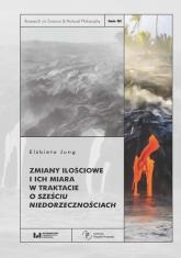 Zmiany ilościowe i ich miara w traktacie O sześciu niedorzecznościach - Elżbieta Jung | mała okładka