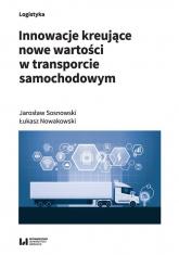 Innowacje kreujące nowe wartości w transporcie samochodowym - Sosnowski Jarosław, Nowakowski Łukasz | mała okładka