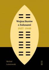 Wojna Burów z Zulusami 1837-1840 Epizod z dziejów Zululandu i Natalu w XIX wieku - Michał Leśniewski | mała okładka