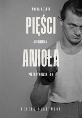Pięści anioła Walka o złoto Zbigniewa Pietrzykowskiego - Leszek Błażyński | mała okładka
