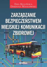 Zarządzanie bezpieczeństwem miejskiej komunikacji zbiorowej - Kulińska Ewa, Masłowski Dariusz | mała okładka