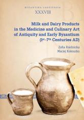 Milk and Dairy Products in the Medicine and Culinary Art of Antiquity and Early Byzantium - Rzeźnicka Zofia, Kokoszko Maciej | mała okładka