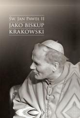 Św. Jan Paweł II jako biskup krakowski Wybrane zagadnienia - Jacek Urban | mała okładka