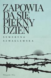 Zapowiada się piękny dzień - Seweryna Szmaglewska | mała okładka