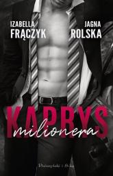 Kaprys milionera - Frączyk Izabella, Rolska Jagna | mała okładka