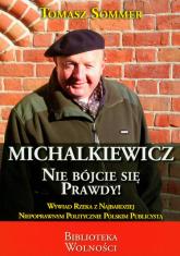 Michalkiewicz Nie bójcie się prawdy! Wywiad-rzeka z najbardziej niepoprawnym politycznie polskim publicystą - Tomasz Sommer | mała okładka