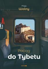 Pociąg do Tybetu - Maja Wolny | mała okładka