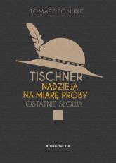 Tischner Nadzieja na miarę próby Ostatnie słowa - Tomasz Ponikło | mała okładka