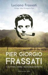 Pier Giorgio Frassati Człowiek ośmiu Błogosławieństw - Luciana Frassati | mała okładka