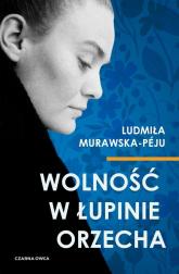 Wolność w łupinie orzecha - Ludmiła Murawska-Péju   mała okładka
