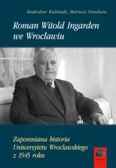 Roman Witold Ingarden we Wrocławiu Zapomniana historia Uniwersytetu Wrocławskiego z 1945 roku - Kuliniak Radosław, Pandura Mariusz | mała okładka