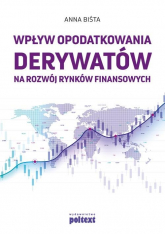 Wpływ opodatkowania derywatów na rozwój rynków finansowych - Anna Biśta | mała okładka