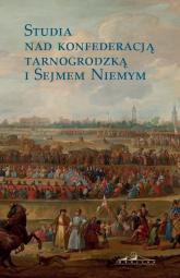 Studia nad konfederacją tarnogrodzką i Sejmem Niemym - Zbiorowa Praca | mała okładka