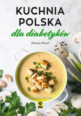 Kuchnia polska dla diabetyków - Dorota Drozd | mała okładka