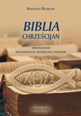Biblia chrześcijan Wprowadzenia religioznawcze, historyczne i literackie - Krzysztof Pilarczyk   mała okładka
