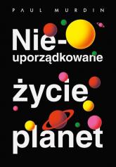 Nieuporządkowane życie planet - Paul Murdin | mała okładka