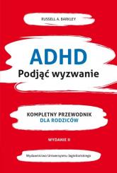 ADHD Podjąć wyzwanie Kompletny przewodnik dla rodziców (nowe wydanie) - Barkley Russel A. | mała okładka