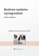 Budowa systemu wynagrodzeń Teoria i praktyka - Joanna Liksza | mała okładka