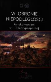 W obronie niepodległości Antykomunizm w II Rzeczypospolitej -    mała okładka