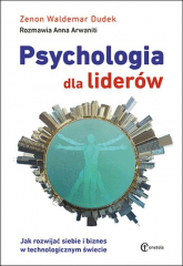 Psychologia dla liderów Jak rozwijać siebie i biznes w technologicznym świecie - Dudek Zenon Waldemar | mała okładka