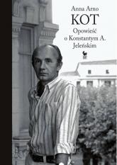 Kot Opowieść o Konstantym A. Jeleńskim - Anna Arno | mała okładka