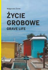Życie grobowe - Małgorzata Żerwe   mała okładka