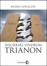 Węgierski Syndrom Trianon - Bogdan Góralczyk | mała okładka