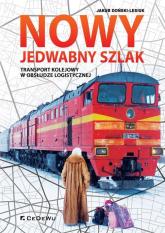 Nowy Jedwabny Szlak. Transport kolejowy w obsłudze logistycznej - Jakub Doński-Lesiuk | mała okładka